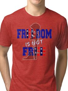 Freedom is not Free Tri-blend T-Shirt
