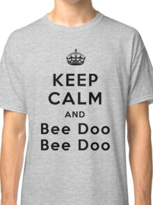 Keep Calm and Bee Doo Bee Doo Classic T-Shirt
