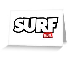 Surf More Greeting Card