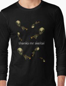 thanks mr skeltal! Long Sleeve T-Shirt