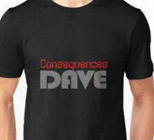 consequences dave Unisex T-Shirt