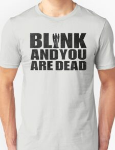 Blink And You Are Dead T-Shirt