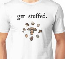 get stuffed. (mushrooms)  Unisex T-Shirt