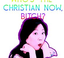 Margaret Cho: Who's the Christian now, bitch? by michaelroman
