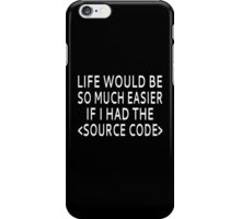 Life Would Be Easier With Source Code iPhone Case/Skin