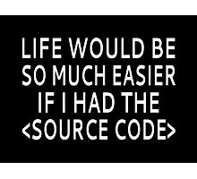 Life Would Be Easier With Source Code Photographic Print