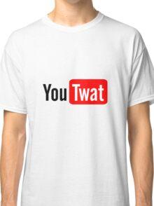 You Twat (Tube) Classic T-Shirt