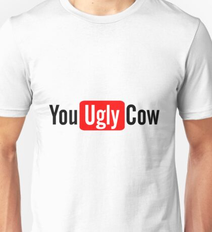 You Ugly Cow (Tube) Unisex T-Shirt