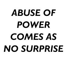 Abuse of Power Comes as No Surprise - Jenny Holzer by marisaurus