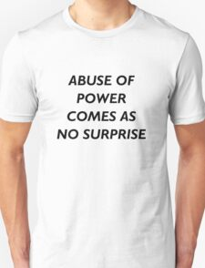 Abuse of Power Comes as No Surprise - Jenny Holzer T-Shirt