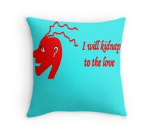 I will kidnap to the love 3 Throw Pillow