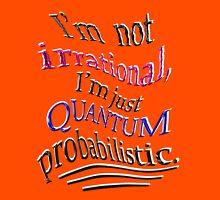 Quantum only seems IRRATIONAL T-Shirt