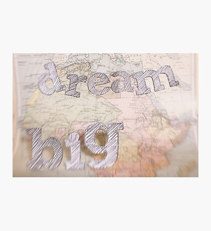 Dream BIG Old Map series Photographic Print