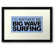 I'd rather be Big Wave Surfing Framed Print