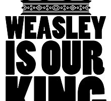 Weasley is our King by wittytees