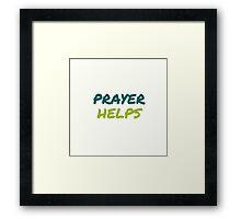 Prayer is helpful Framed Print