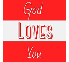 God loves you Photographic Print