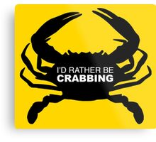 I'd rather be Crabbing Crab Metal Print