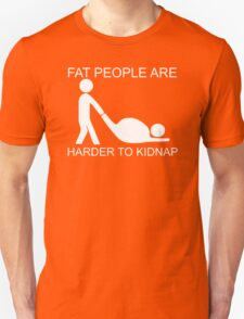Fat People Are Harder To Kidnap FUNNY T-Shirt