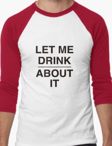 Let Me Drink About It Men's Baseball ¾ T-Shirt