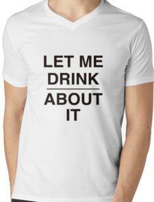 Let Me Drink About It Mens V-Neck T-Shirt