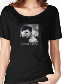 Howson Is Now Women's Relaxed Fit T-Shirt