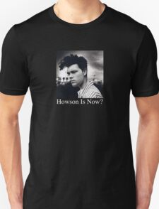 Howson Is Now Unisex T-Shirt
