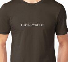 I Still Would Unisex T-Shirt