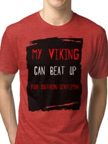 My Viking  can beat up your Southern Gentleman Tri-blend T-Shirt