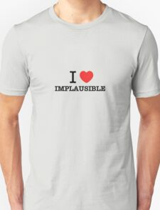 I Love IMPLAUSIBLE T-Shirt