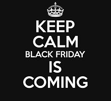 Keep Calm Black Friday Is Coming Unisex T-Shirt
