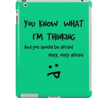 I Know What You're Thinking - Afraid iPad Case/Skin