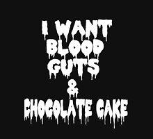 I Want Blood Guts And Chocolate Cake Unisex T-Shirt