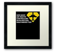 God Made Air Traffic Controllers So Pilots Can Have Heroes Too Framed Print