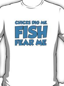 Chicks Dig Me Fish Fear Me T-Shirt
