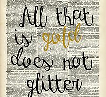 """All that is gold does not glitter"" Bilbo Baggins Quote by DictionaryArt"