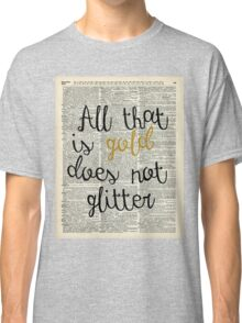 """""""All that is gold does not glitter"""" Bilbo Baggins Quote Classic T-Shirt"""