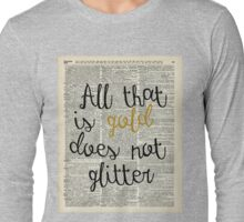 """All that is gold does not glitter"" Bilbo Baggins Quote Long Sleeve T-Shirt"