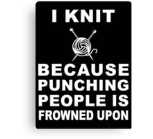 I knit because punching people is frowned upon  - T-shirts & Hoodies Canvas Print