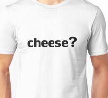 Cheese? Unisex T-Shirt