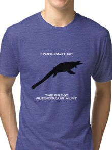 I Was Part of The Great Plesiosaur Hunt Tri-blend T-Shirt