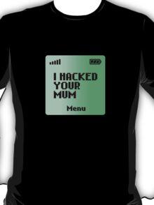 I hacked your Mum T-Shirt