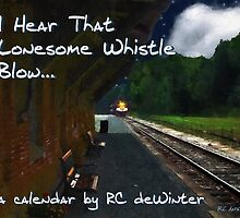 I Hear That Lonesome Whistle Blow - A Calendar by RC deWinter by RC deWinter