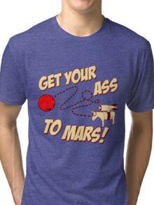 Get Your Ass To Mars Tri-blend T-Shirt