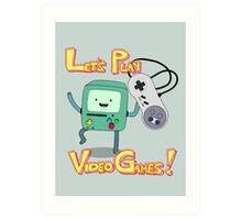 BMO - Let's Play Video Games! Art Print