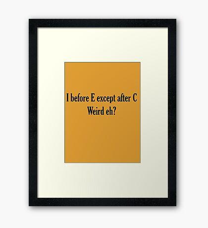 I before E ALWAYS Framed Print