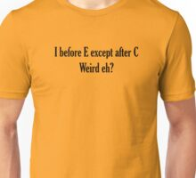 I before E ALWAYS Unisex T-Shirt