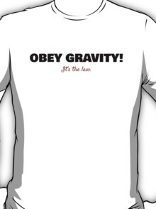 Obey Gravity - It's the law! (Black Text) T-Shirt