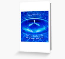 Congratulations! You Are Featured In All About Water! Greeting Card