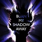 Burn My Shadow Away by Jezhawk